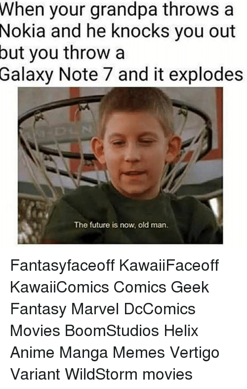 Note 7: When your grandpa throws a  Nokia and he knocks you out  but you throw a  Galaxy Note 7 and it explodes  The future is now, old man. Fantasyfaceoff KawaiiFaceoff KawaiiComics Comics Geek Fantasy Marvel DcComics Movies BoomStudios Helix Anime Manga Memes Vertigo Variant WildStorm movies