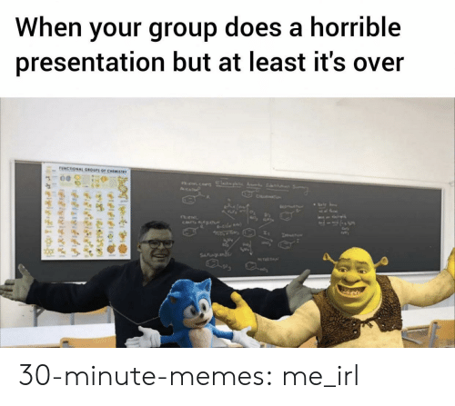 presentation: When your group does a horrible  presentation but at least it's over  UNCTIONAL GROUPS OF CHEMISTWY  AsP  CH  CATsALAT  le  SFNL  NTEATN  e  felfitng  relylgi 30-minute-memes:  me_irl