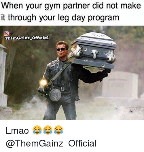 Gym, Lmao, and Leg Day: When your gym partner did not make  it through your leg day program  ThemGainz official Lmao 😂😂😂 @ThemGainz_Official