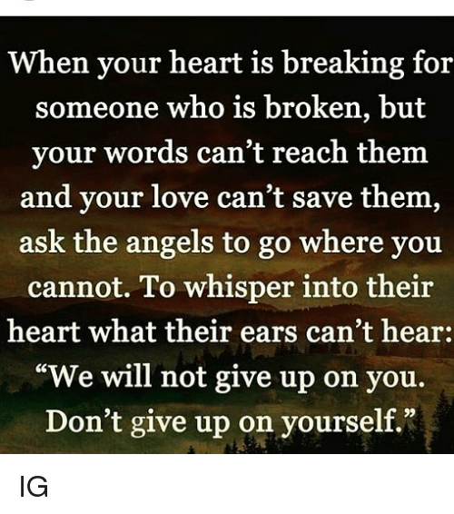 Who is someone your when is for broken breaking heart Touching Broken