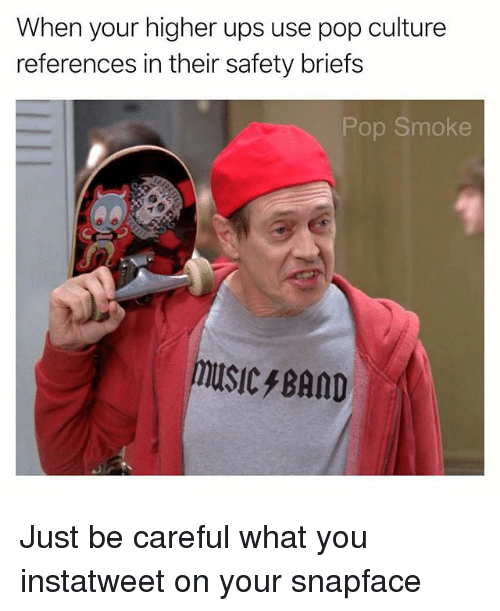 Memes, Music, and Pop: When your higher ups use pop culture  references in their safety briefs  Pop Smoke  MUSIC BAND Just be careful what you instatweet on your snapface