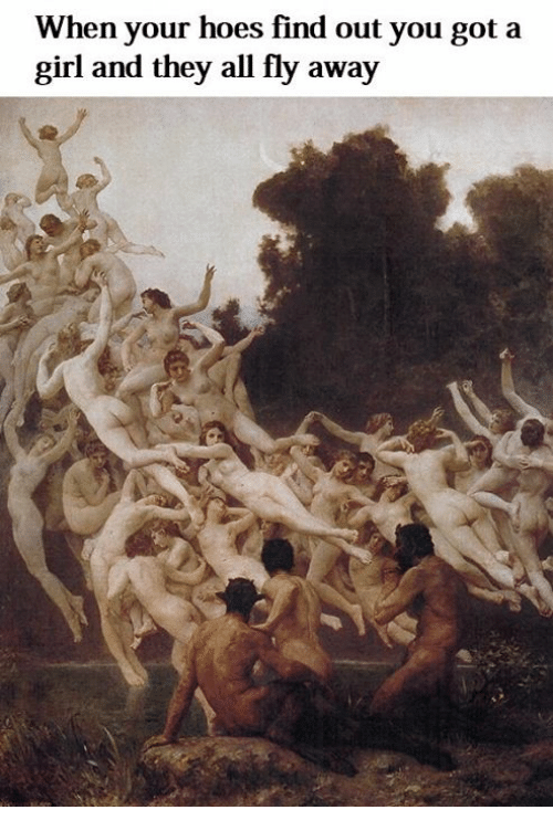 Hoes, Girl, and Classical Art: When your hoes find out you got a  girl and they all fly away