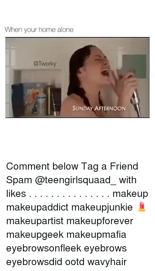 Being Alone, Home Alone, and Makeup: When your home alone  Twerky  SUNDAY AFTERNOON Comment below Tag a Friend Spam @teengirlsquaad_ with likes . . . . . . . . . . . . . . . makeup makeupaddict makeupjunkie 💄 makeupartist makeupforever makeupgeek makeupmafia eyebrowsonfleek eyebrows eyebrowsdid ootd wavyhair