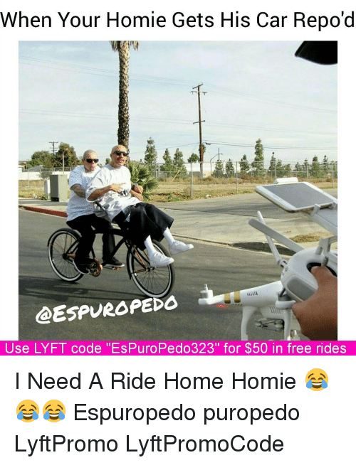 when your homie gets his car repo d use lyft code 39 39 espuropedo323 for 50 in free rides i need a. Black Bedroom Furniture Sets. Home Design Ideas
