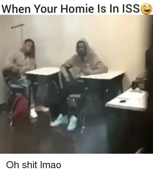 Funny, Homie, and Lmao: When Your Homie Is In ISS  oodchps Oh shit lmao