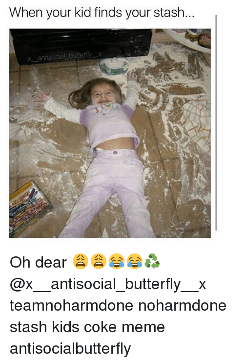 Coke Meme: When your kid finds your stash.  x antisocial butterfly Oh dear 😩😩😂😂♻️ @x__antisocial_butterfly__x teamnoharmdone noharmdone stash kids coke meme antisocialbutterfly