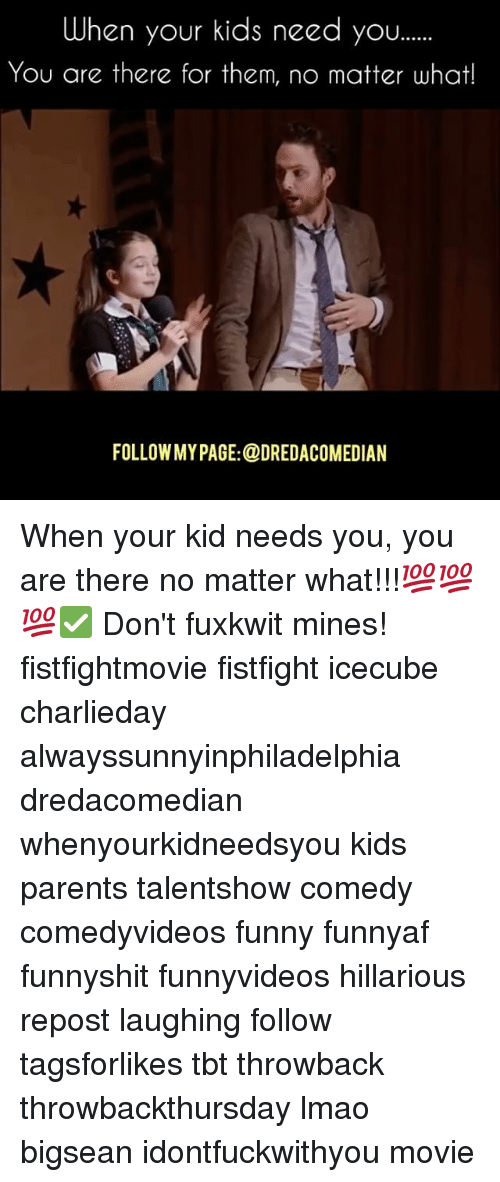 icecube: When your kids need you......  You are there for them, no matter what!  FOLLOWMY PAGE: @DREDACOMEDIAN When your kid needs you, you are there no matter what!!!💯💯💯✅ Don't fuxkwit mines! fistfightmovie fistfight icecube charlieday alwayssunnyinphiladelphia dredacomedian whenyourkidneedsyou kids parents talentshow comedy comedyvideos funny funnyaf funnyshit funnyvideos hillarious repost laughing follow tagsforlikes tbt throwback throwbackthursday lmao bigsean idontfuckwithyou movie