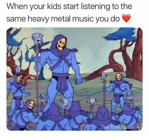 Music, Kids, and Metal: When your kids start listening to the  same heavy metal music you do  The Trollercoaste