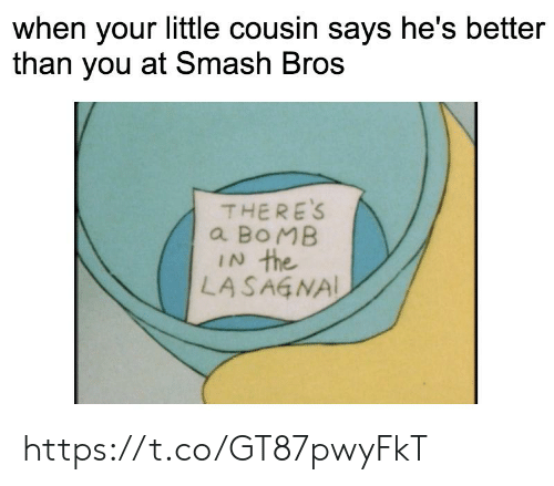 Smash Bros: when your little cousin says he's better  than you at Smash Bros  THERE'S  a BOMB  IN the  LASAGNAL https://t.co/GT87pwyFkT