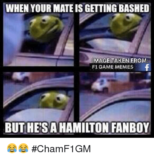 Meme, Memes, and Game: WHEN YOUR MATE IS GETTING BASHED  IMAGETAKENEROME  F1 GAME MEMES  BUT HESA HAMILTON FANBOY 😂😂  #ChamF1GM