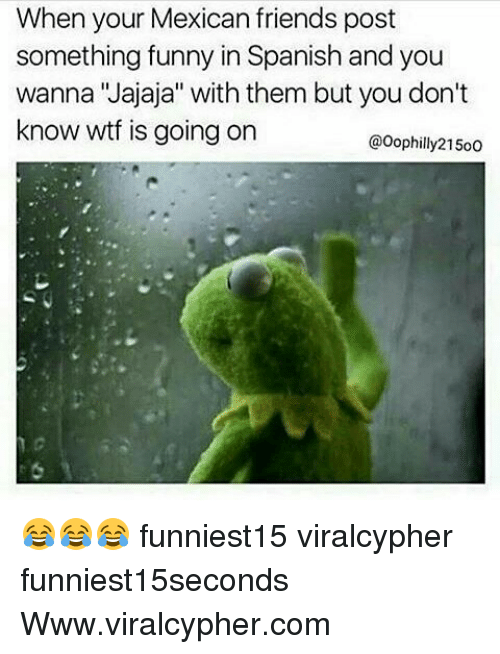"""Ornings: When your Mexican friends post  something funny in Spanish and you  wanna Jajaja"""" with them but you don't  know wtf is going orn  @Oophilly21500 😂😂😂 funniest15 viralcypher funniest15seconds Www.viralcypher.com"""