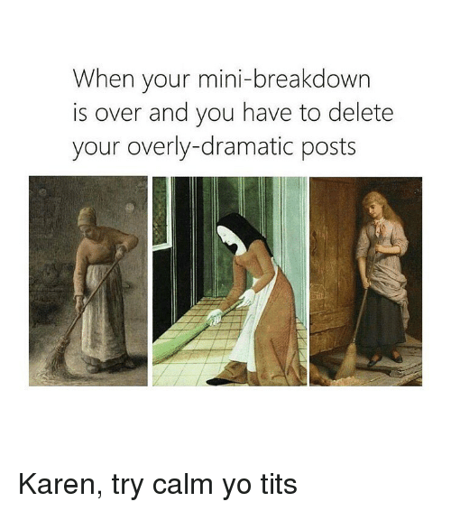 Tits, Yo, and Classical Art: When your mini-breakdown  is over and you have to delete  your overly-dramatic posts Karen, try calm yo tits