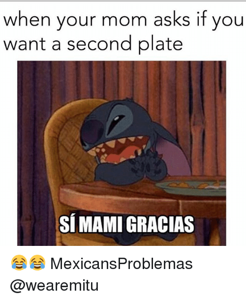 plated: when your mom asks if you  want a second plate  SÍMAMI GRACIAS 😂😂 MexicansProblemas @wearemitu