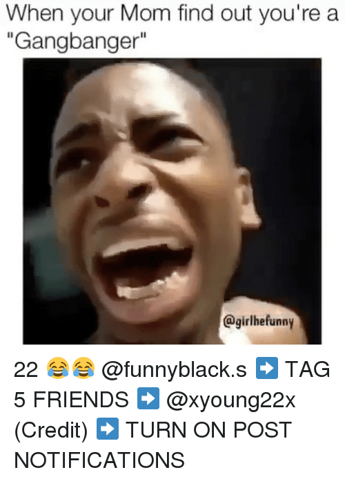 """Gangbanger: When your Mom find out you're a  """"Gangbanger""""  @girlhefunny 22 😂😂 @funnyblack.s ➡️ TAG 5 FRIENDS ➡️ @xyoung22x (Credit) ➡️ TURN ON POST NOTIFICATIONS"""