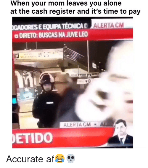 juve: When your mom leaves you alone  at the cash register and it's time to pay  EEQUIPA TECNICA  a DIRETO: BUSCAS NA JUVE LEO  ALERTA CM  ETIDO Accurate af😂💀