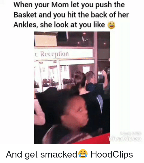 Funny, Mom, and Back: When your Mom let you push the  Basket and you hit the back of her  Ankles, she look at you like  c Receplion And get smacked😂 HoodClips