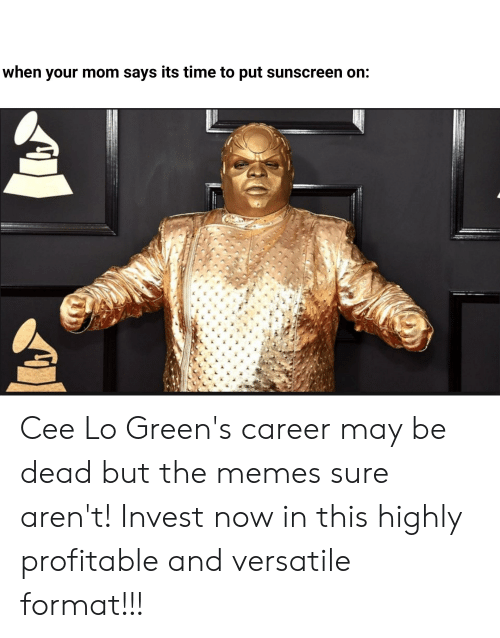 cee lo: when your mom says its time to put sunscreen on: Cee Lo Green's career may be dead but the memes sure aren't! Invest now in this highly profitable and versatile format!!!