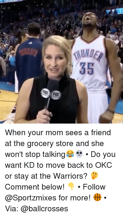 Memes, Warriors, and Mom: When your mom sees a friend at the grocery store and she won't stop talking😂💀 • Do you want KD to move back to OKC or stay at the Warriors? 🤔 Comment below! 👇 • Follow @Sportzmixes for more! 🏀 • Via: @ballcrosses