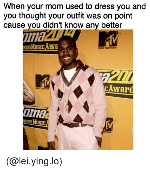 Funny, Moms, and Music: When your mom used to dress you and  you thought your outfit was on point  cause you didn't know any better  opeMusic Awa  MUSIC TELEVISION  CAwar  Oma  UNpe MUSIC (@lei.ying.lo)