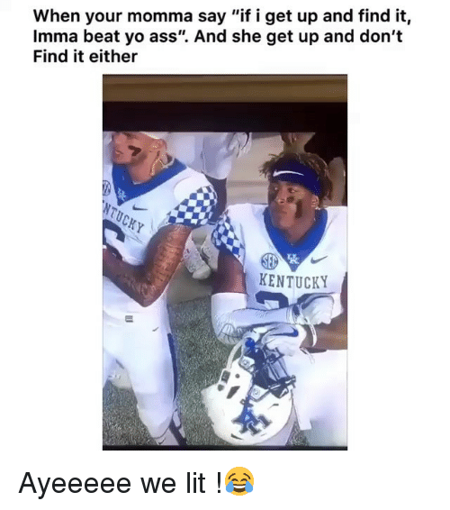 """Ass, Funny, and Lit: When your momma say """"if i get up and find it,  Imma beat yo ass"""". And she get up and don't  Find it either  KENTUCKY Ayeeeee we lit !😂"""