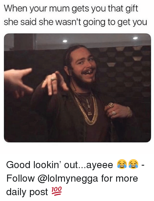 Funny, Good, and She: When your mum gets you that gift  she said she wasn't going to get you Good lookin' out...ayeee 😂😂 - Follow @lolmynegga for more daily post 💯