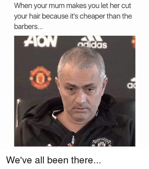 Adidas, Barber, and Memes: When your mum makes you let her cut  your hair because it's cheaper than the  barbers.  AON  Adidas We've all been there...