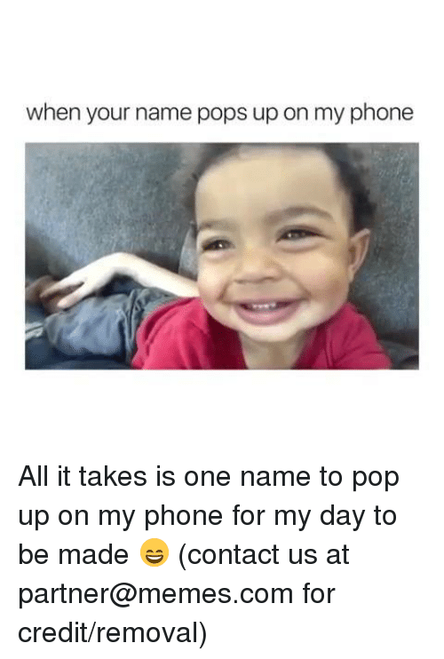 Dank, Memes, and Phone: when your name pops up on my phone All it takes is one name to pop up on my phone for my day to be made 😄  (contact us at partner@memes.com for credit/removal)