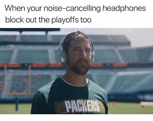 packer: When your noise-cancelling headphones  block out the playoffs too  PACKER