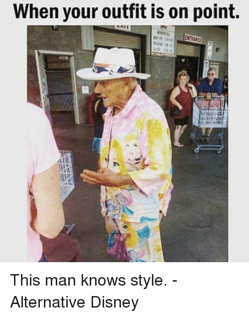 Disney, Memes, and 🤖: When your outfit is on point. This man knows style. - Alternative Disney