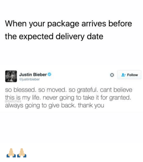 So Blessed So Moved: When your package arrives before  the expected delivery date  Justin Bieber  ajustinbieber  Follow  so blessed. so moved. so grateful, cant believe  @betches  my life. never going to take it for granted.  this is always going to give back. thank you 🙏🏼🙏🏼
