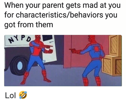Funny, Lol, and Mad: When your parent gets mad at you  for characteristics/behaviors you  got from them  PD Lol 🤣