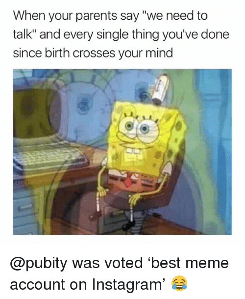 """Instagram, Meme, and Parents: When your parents say """"we need to  talk"""" and every single thing you've done  since birth crosses your mind @pubity was voted 'best meme account on Instagram' 😂"""
