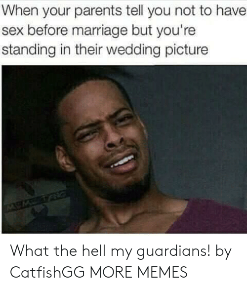 Guardians: When your parents tell you not to have  sex before marriage but you're  standing in their wedding picture What the hell my guardians! by CatfishGG MORE MEMES