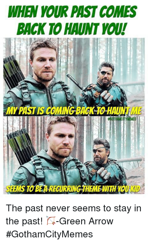 Arrow, Never, and Comics: WHEN YOUR PAST COMES  BACK TO HAUNT YOU!  MY PAST IS COMING BACK TO HAUNT ME  SEEMS TO BE A RECURRING THEME WITH YOU KD The past never seems to stay in the past!   🏹-Green Arrow #GothamCityMemes