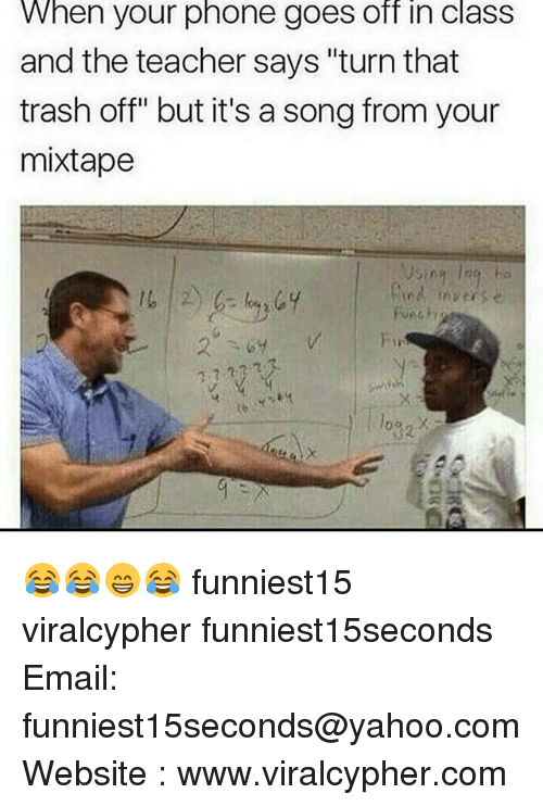 """Funny, Song, and Class: When your phone goes off in class  and the teacher says """"turn that  trash off"""" but it's a song from your  mixtape  nd inve 😂😂😁😂 funniest15 viralcypher funniest15seconds Email: funniest15seconds@yahoo.com Website : www.viralcypher.com"""