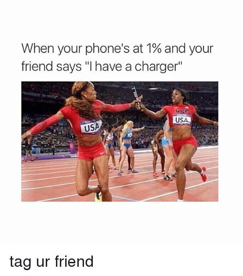 """Girl Memes: When your phone's at 1% and your  friend says """"I have a charger""""  USA  USA tag ur friend"""
