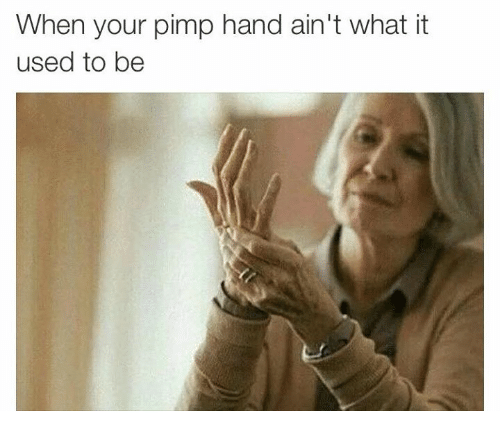 pimp hand: When your pimp hand ain't what it  used to be