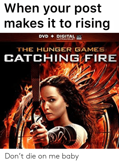 The Hunger Games: When your post  makes it to rising  DVD DIGITAL  ULTRAVICLET D  THE HUNGER GAMES  CATCHING FIRE Don't die on me baby