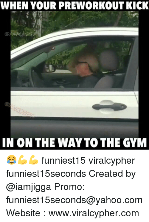 Funny, Gym, and Yahoo: WHEN YOUR PREWORKOUT KICK  IN ON THE WAY TO THE GYM 😂💪💪 funniest15 viralcypher funniest15seconds Created by @iamjigga Promo: funniest15seconds@yahoo.com Website : www.viralcypher.com