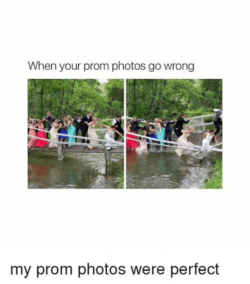 Girl Memes: When your prom photos go wrong my prom photos were perfect