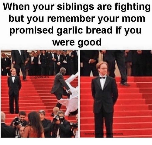 Facebook, Moms, and Good: When your siblings are fighting  but you remember your mom  promised garlic bread if you  were good  GBMEMES  dmem  facebook