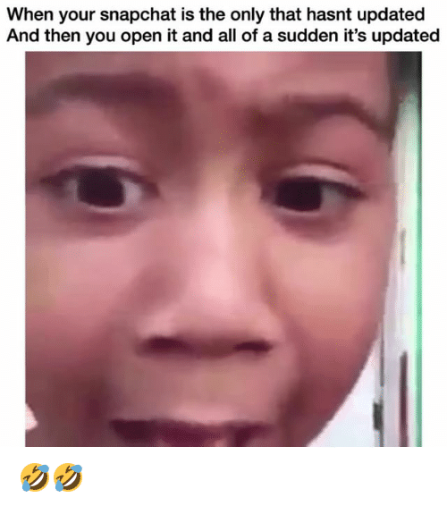 Funny, Snapchat, and Open: When your snapchat is the only that hasnt updated  And then you open it and all of a sudden it's updated 🤣🤣