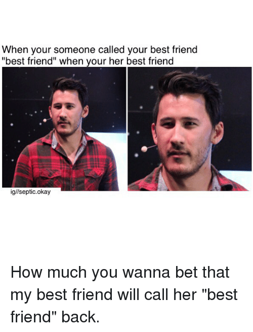 """Best Friend, Memes, and Best: When your someone called your best friend  """"best friend"""" when your her best friend  ig//septic.okay How much you wanna bet that my best friend will call her """"best friend"""" back."""