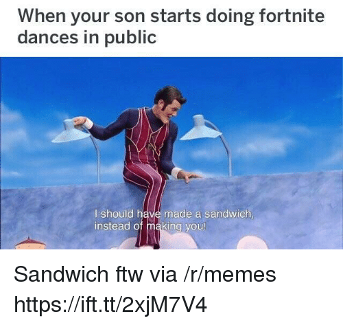 Ftw, Memes, and Sandwich: When your son starts doing fortnite  dances in public  I should have made a sandwich  instead of making you Sandwich ftw via /r/memes https://ift.tt/2xjM7V4