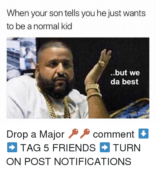 we-da-best: When your son tells you he just wants  to be a normal kid  .but we  da best Drop a Major 🔑🔑 comment ⬇️ ➡️ TAG 5 FRIENDS ➡️ TURN ON POST NOTIFICATIONS