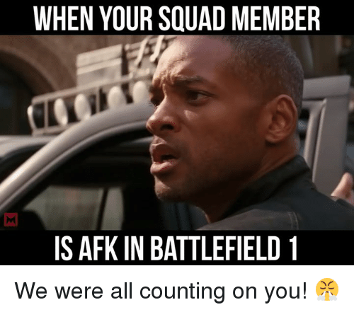 Memes, Squad, and Battlefield: WHEN YOUR SQUAD MEMBER  IS AFK IN BATTLEFIELD 1 We were all counting on you! 😤