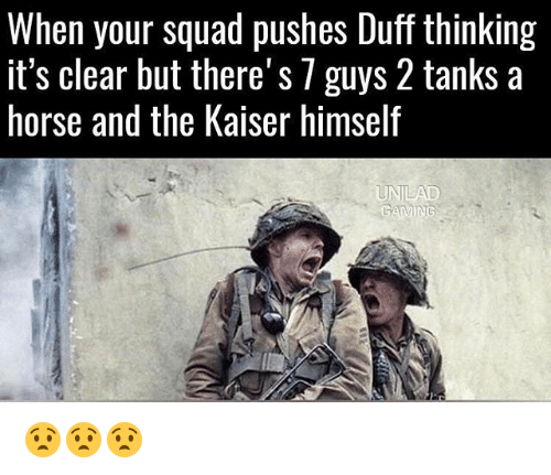 Memes, Squad, and Duff: When your Squad pushes Duff thinking  It's clear but there S guys 2 tanks a  horse and the Kaiser himself  UNLAD  GAMING 😧😧😧