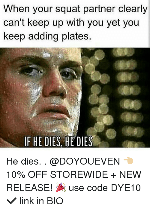 Gym, Link, and Squat: When your squat partner clearly  can't keep up with you yet you  keep adding plates.  IF HE DIES, HE DIES He dies. . @DOYOUEVEN 👈🏼 10% OFF STOREWIDE + NEW RELEASE! 🎉 use code DYE10 ✔️ link in BIO