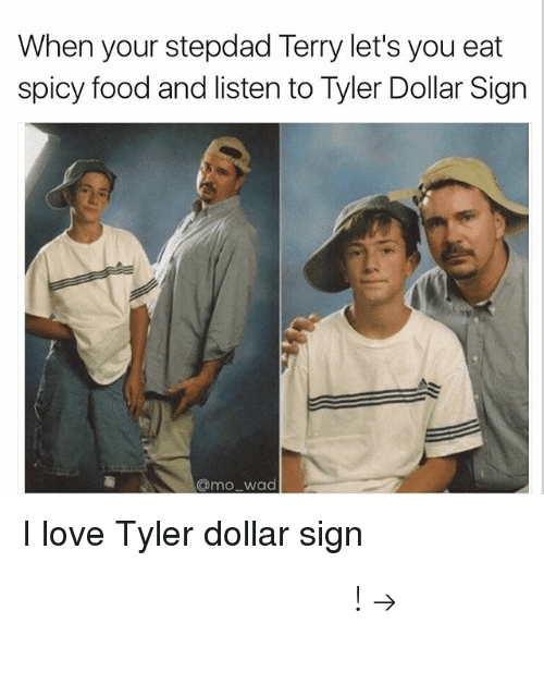 Stepdad: When your stepdad Terry let's you eat  spicy food and listen to Tyler Dollar Sign  @mo wad  I love Tyler dollar sign 𝘍𝘰𝘭𝘭𝘰𝘸 𝘮𝘺 𝘗𝘪𝘯𝘵𝘦𝘳𝘦𝘴𝘵! → 𝘤𝘩𝘦𝘳𝘳𝘺𝘩𝘢𝘪𝘳𝘦𝘥