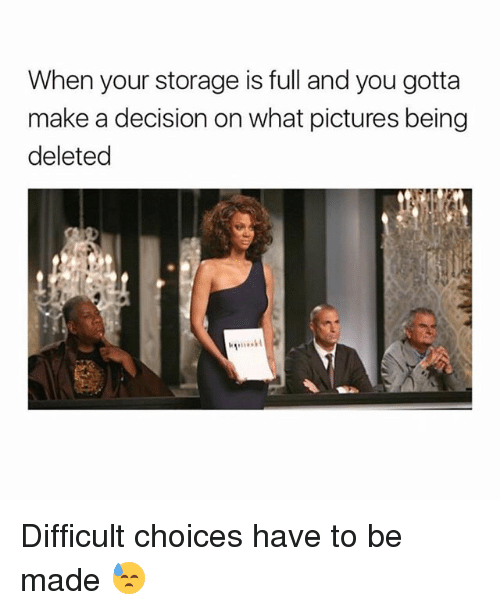 Girl, Pictures, and Make A: When your storage is full and you gotta  make a decision on what pictures being  deleted Difficult choices have to be made 😓